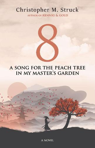 8: A Song for the Peach Tree In My Master's Garden (Hardback)