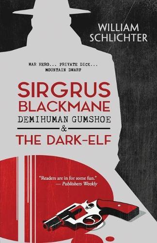 Sirgrus Blackmane Demihuman Gumshoe & The Dark-Elf (Paperback)