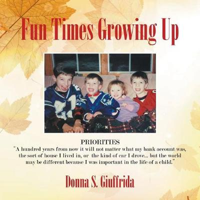 Fun Times Growing Up: True Stories of Lessons Learned with Family and Friends (Paperback)
