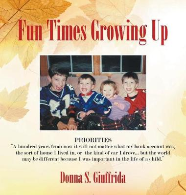 Fun Times Growing Up: True Stories of Lessons Learned with Family and Friends (Hardback)
