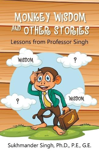 Monkey Wisdom and Other Stories: Lessons from Professor Singh (Paperback)