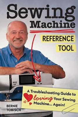Sewing Machine Reference Tool: A Troubleshooting Guide to Loving Your Sewing Machine, Again! (Paperback)