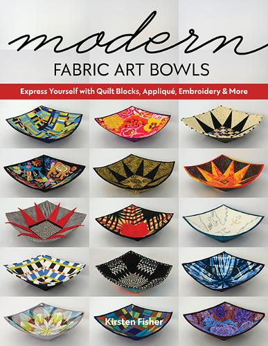 Modern Fabric Art Bowls: Express Yourself with Quilt Blocks, Applique, Embroidery & More (Paperback)