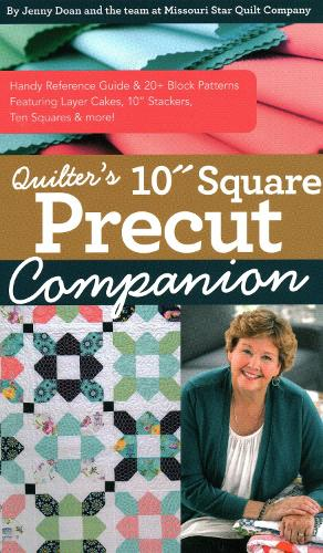 """Quilter's 10"""" Square Precut Companion: Handy Reference Guide & 20+ Block Patterns, Featuring Layer Cakes, 10"""" Stackers, Ten Squares and More! (Paperback)"""
