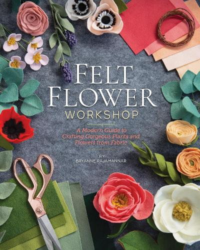 Felt Flower Workshop: A Modern Guide to Crafting Gorgeous Plants and Flowers from Fabric (Paperback)