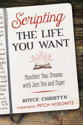 Scripting the Life You Want: Manifest Your Dreams with Just Pen and Paper (Paperback)