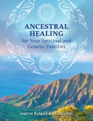Ancestral Healing for Your Spiritual and Genetic Families (Paperback)