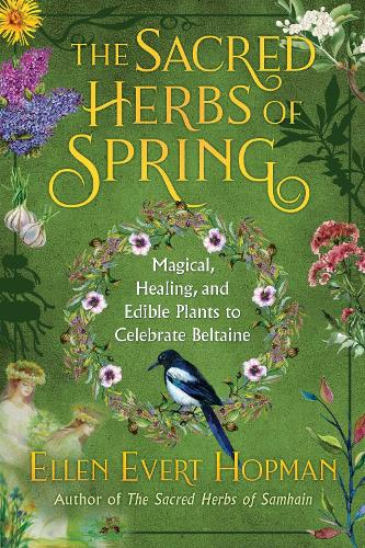The Sacred Herbs of Beltaine: Magical, Healing, and Edible Plants to Celebrate Spring (Paperback)