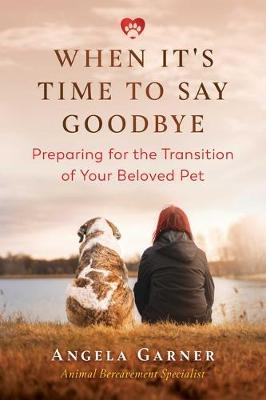 When It's Time to Say Goodbye: Preparing for the Transition of Your Beloved Pet (Paperback)