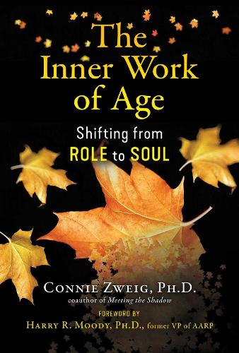 The Inner Work of Age: Shifting from Role to Soul (Paperback)