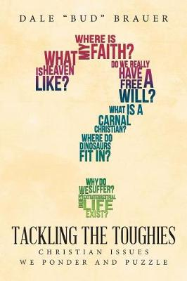 Tackling the Toughies: Christian Issues We Ponder and Puzzle (Paperback)