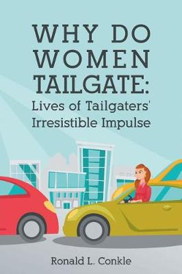 Why Do Women Tailgate: Lives of Tailgaters' Irresistible Impulse (Paperback)