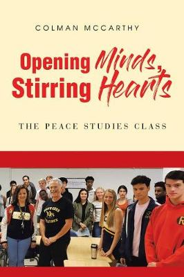 Opening Minds, Stirring Hearts: The Peace Studies Class (Paperback)