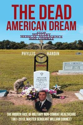 The Dead American Dream: The Hidden Face of Military Non-Combat Healthcare 1981-2013, Master Sergeant William Cornett (Paperback)