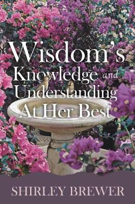 Wisdom's Knowledge and Understanding at Her Best (Paperback)