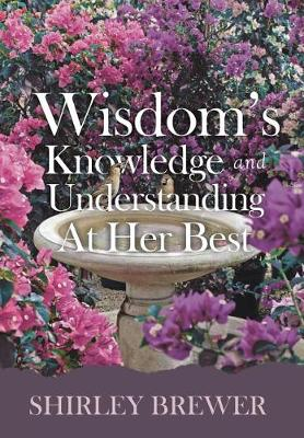 Wisdom's Knowledge and Understanding at Her Best (Hardback)