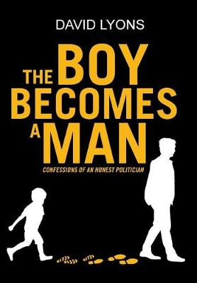 The Boy Becomes a Man: Confessions of an Honest Politician (Hardback)