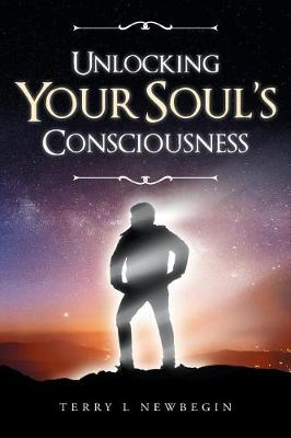 Unlocking Your Soul's Consciousness (Paperback)
