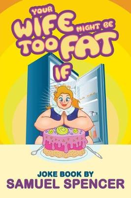 Your Wife Might Be Too Fat If (Paperback)