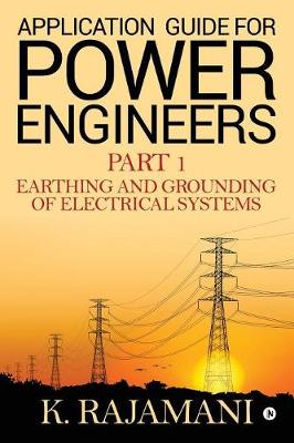 Application Guide for Power Engineers: Earthing and Grounding of Electrical Systems (Paperback)