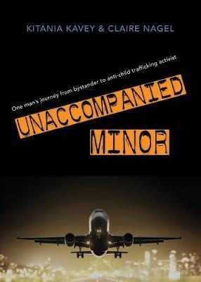 Unaccompanied Minor: One man's journey from bystander to anti-child trafficking activist (Paperback)