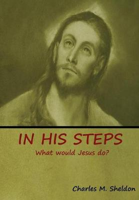 In His Steps: What Would Jesus Do? (Hardback)