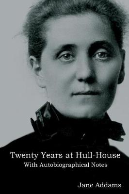 Twenty Years at Hull-House: With Autobiographical Notes (Paperback)