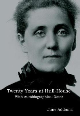 Twenty Years at Hull-House: With Autobiographical Notes (Hardback)