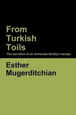 From Turkish Toils: The narrative of an Armenian family's escape (Paperback)