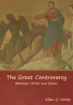 The Great Controversy; Between Christ and Satan (Hardback)