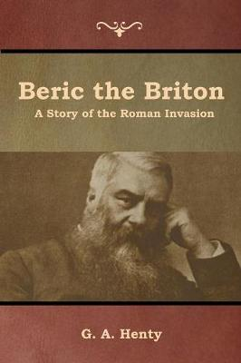 Beric the Briton: A Story of the Roman Invasion (Paperback)
