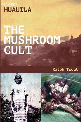 Road Trip Huautla the Mushroom Cult (Paperback)