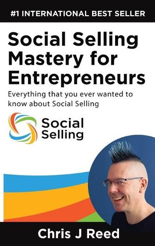 Social Selling Mastery for Entrepreneurs: Everything You Ever Wanted to Know about Social Selling (Hardback)
