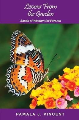 Lessons from the Garden: Seeds of Wisdom for Parents - Lessons from the Garden 3 (Paperback)