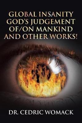Global Insanity: God's Judgement Of/On Mankind and Other Works! (Paperback)