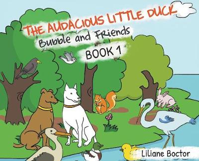The Audacious Little Duck: Bubble and Friends: A Lesson of Friendship - Bubble and Friends 1 (Hardback)