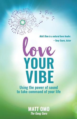 Love Your Vibe: Using the Power of Sound to Take Command of Your Life (Paperback)