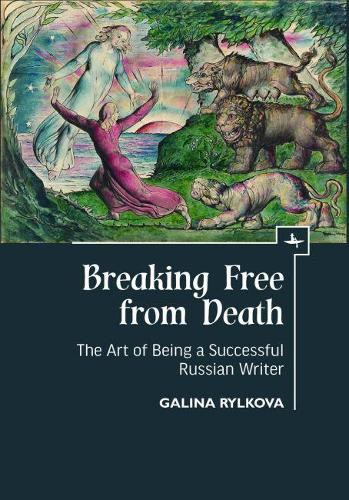 Breaking Free from Death: The Art of Being a Successful Russian Writer (Hardback)