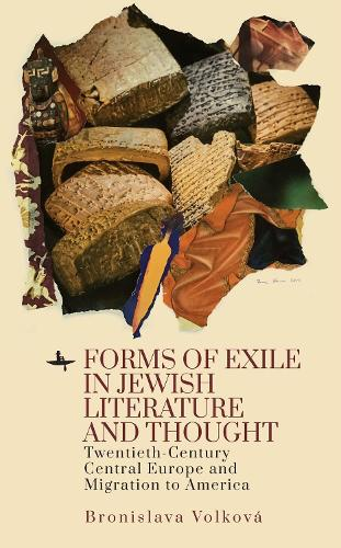 Forms of Exile in Jewish Literature and Thought: Twentieth-Century Central Europe and American Migration (Paperback)