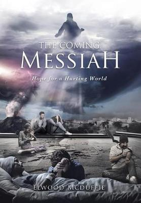 The Coming Messiah: Hope for a Hurting World (Hardback)