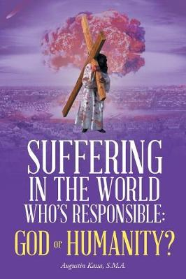 Suffering in the World: Who's Responsible, God or Humanity? (Paperback)