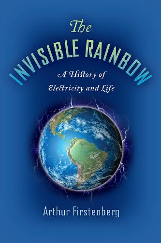 The Invisible Rainbow: A History of Electricity and Life (Paperback)