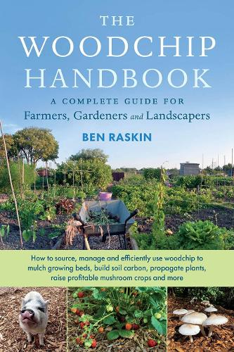 The Woodchip Handbook: A Complete Guide for Farmers, Gardeners and Landscapers (Paperback)