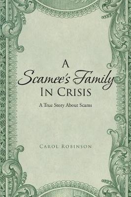 A Scamee's Family in Crisis: A True Story About Scams (Paperback)