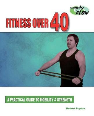 Fitness Over 40: A Practical Guide to Mobility and Strength (Paperback)