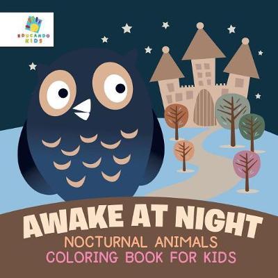 Awake at Night Nocturnal Animals Coloring Book for Kids (Paperback)