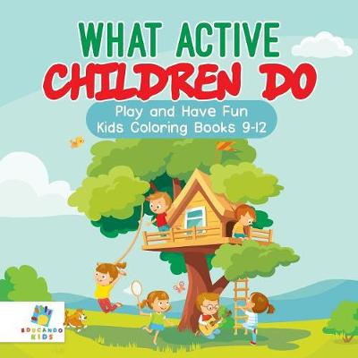 What Active Children Do Play and Have Fun Kids Coloring Books 9-12 (Paperback)