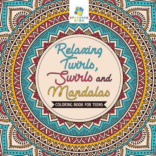 Relaxing Twirls, Swirls and Mandalas Coloring Book for Teens (Paperback)