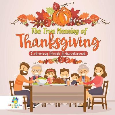 The True Meaning of Thanksgiving Coloring Book Educational (Paperback)