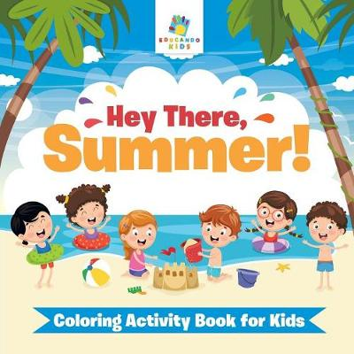 Hey There, Summer! Coloring Activity Book for Kids (Paperback)